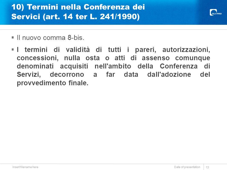 10) Termini nella Conferenza dei Servici (art. 14 ter L. 241/1990)  Il nuovo comma 8-bis.  I termini di validità di tutti i pareri, autorizzazioni,