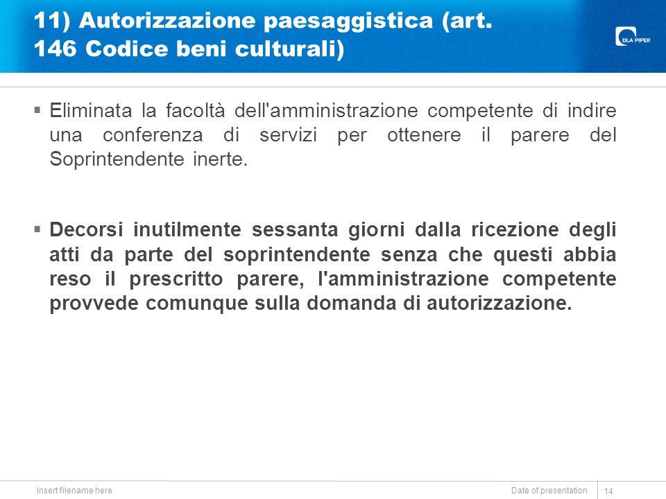11) Autorizzazione paesaggistica (art. 146 Codice beni culturali)  Eliminata la facoltà dell'amministrazione competente di indire una conferenza di s