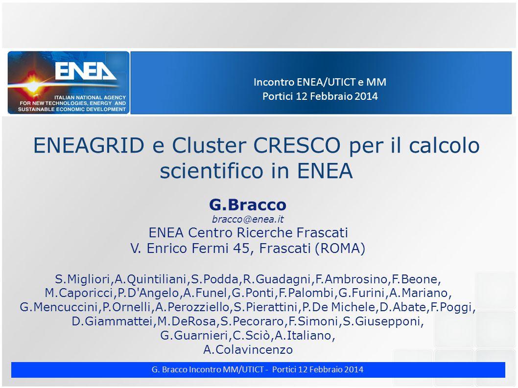 G. Bracco Incontro MM/UTICT - Portici 12 Febbraio 2014 Incontro ENEA/UTICT e MM Portici 12 Febbraio 2014 ENEAGRID e Cluster CRESCO per il calcolo scie