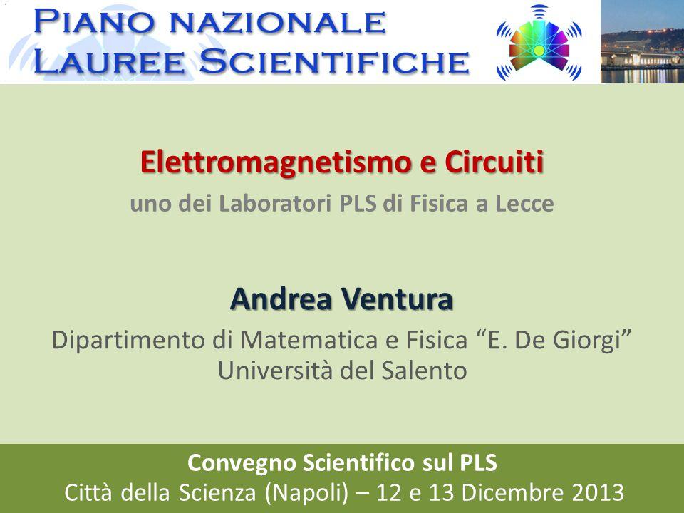 A. Ventura (Università del Salento) – Elettromagnetismo e Circuiti – 12/12/2013 Convegno PLS Napoli 2013 Elettromagnetismo e Circuiti uno dei Laborato