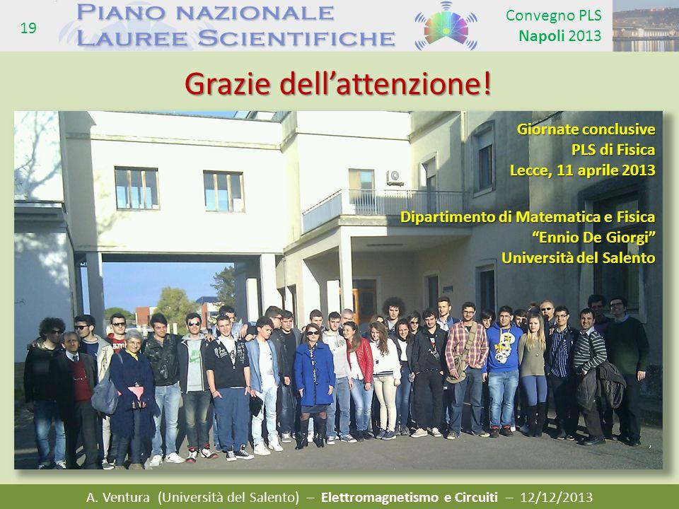 A. Ventura (Università del Salento) – Elettromagnetismo e Circuiti – 12/12/2013 Convegno PLS Napoli 2013 19 Grazie dell'attenzione! Dipartimento di Ma