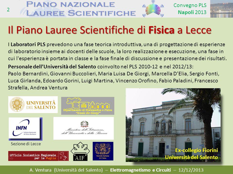 A. Ventura (Università del Salento) – Elettromagnetismo e Circuiti – 12/12/2013 Convegno PLS Napoli 2013 2 Il Piano Lauree Scientifiche di Fisica a Le