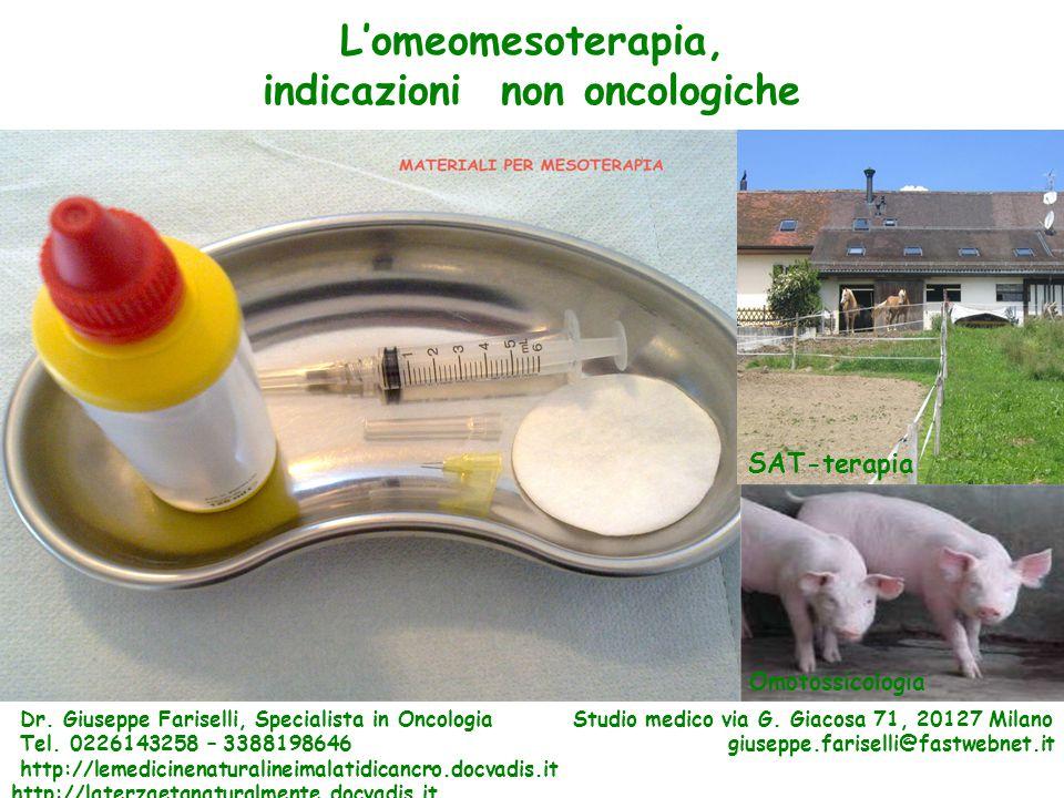 L'omeomesoterapia, indicazioni non oncologiche Dr. Giuseppe Fariselli, Specialista in Oncologia Studio medico via G. Giacosa 71, 20127 Milano Tel. 022