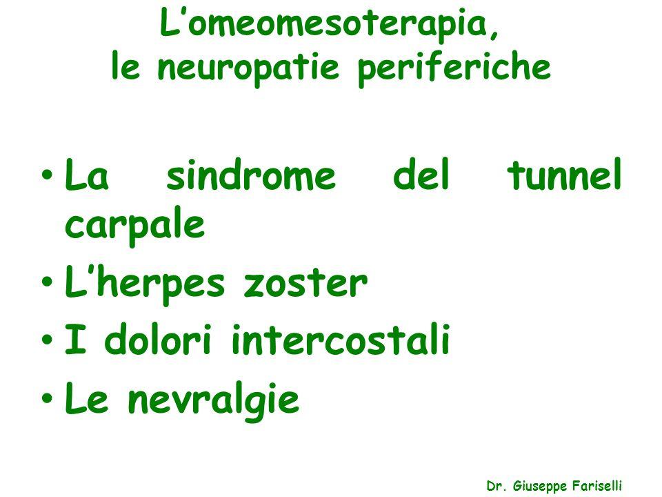 L'omeomesoterapia, le neuropatie periferiche Dr. Giuseppe Fariselli La sindrome del tunnel carpale L'herpes zoster I dolori intercostali Le nevralgie