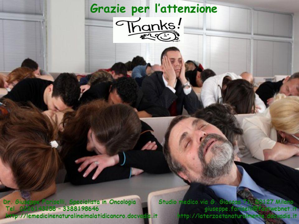 Grazie per l'attenzione Dr. Giuseppe Fariselli, Specialista in Oncologia Studio medico via G. Giacosa 71, 20127 Milano Tel. 0226143258 – 3388198646 gi