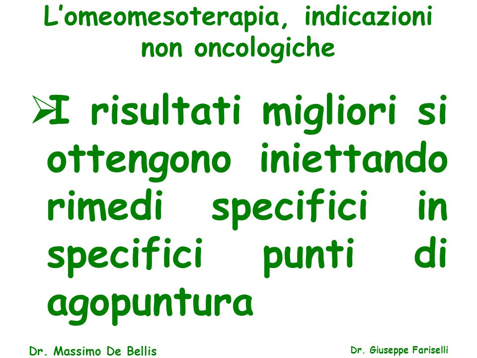 L'omeomesoterapia, indicazioni non oncologiche Dr. Giuseppe Fariselli  I risultati migliori si ottengono iniettando rimedi specifici in specifici pun