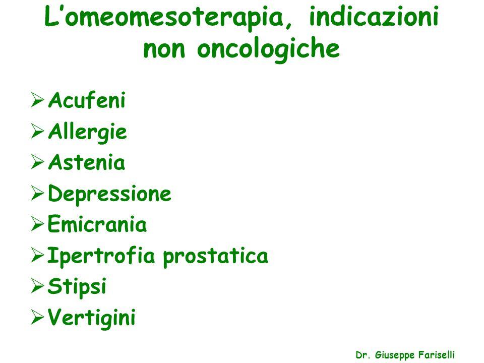 L'omeomesoterapia, indicazioni non oncologiche Dr. Giuseppe Fariselli  Acufeni  Allergie  Astenia  Depressione  Emicrania  Ipertrofia prostatica