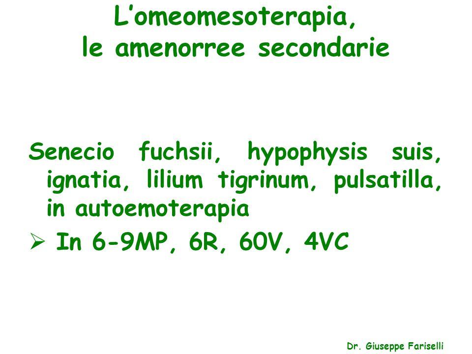 L'omeomesoterapia, le amenorree secondarie Dr. Giuseppe Fariselli Senecio fuchsii, hypophysis suis, ignatia, lilium tigrinum, pulsatilla, in autoemote