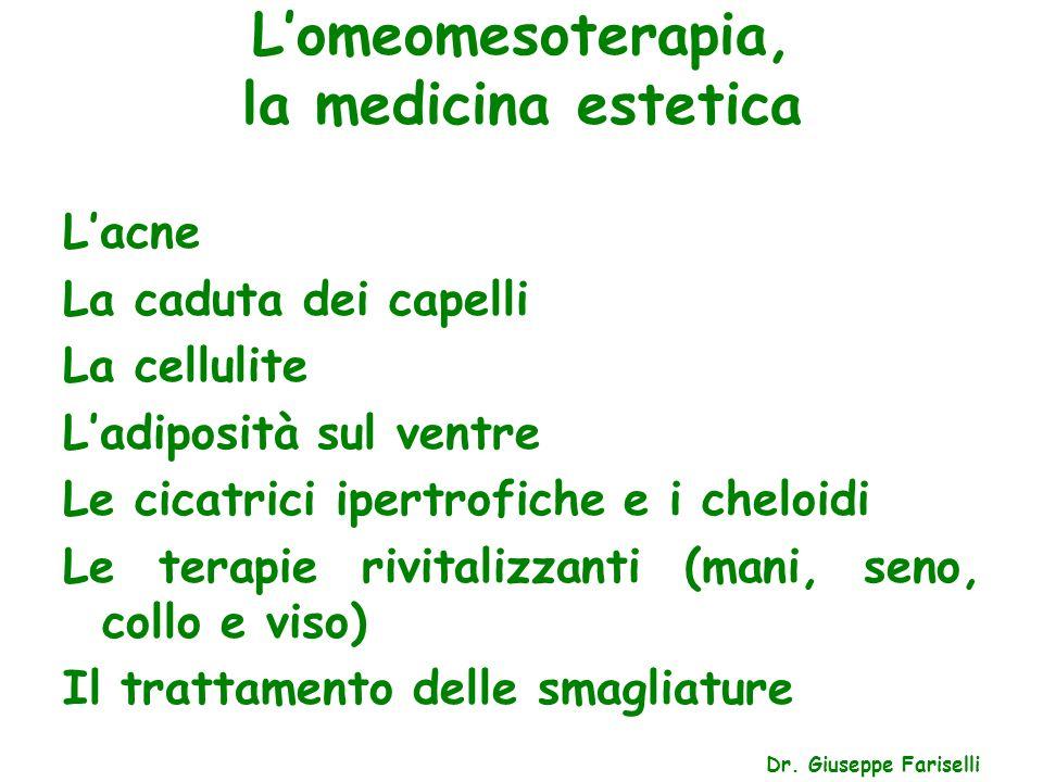 L'omeomesoterapia, la medicina estetica Dr. Giuseppe Fariselli L'acne La caduta dei capelli La cellulite L'adiposità sul ventre Le cicatrici ipertrofi