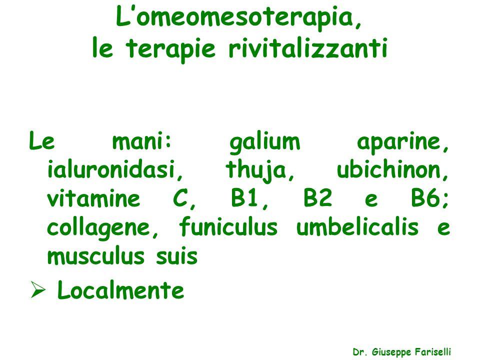 L'omeomesoterapia, le terapie rivitalizzanti Dr. Giuseppe Fariselli Le mani: galium aparine, ialuronidasi, thuja, ubichinon, vitamine C, B1, B2 e B6;