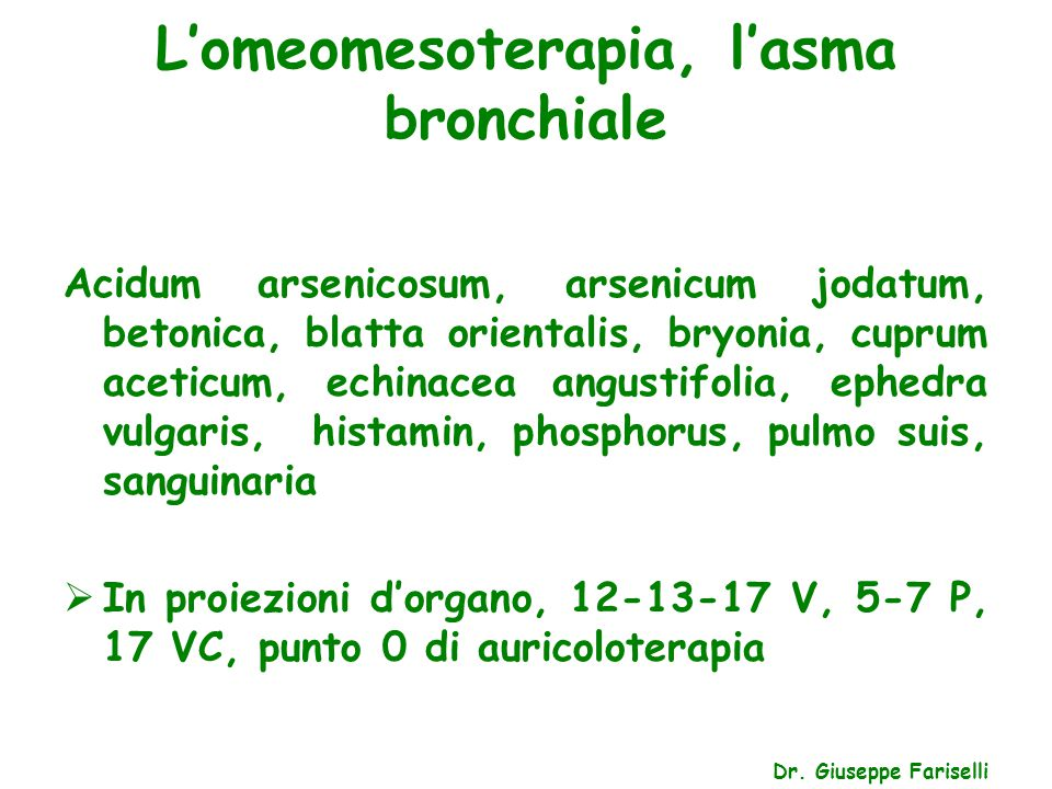 L'omeomesoterapia, l'asma bronchiale Dr. Giuseppe Fariselli Acidum arsenicosum, arsenicum jodatum, betonica, blatta orientalis, bryonia, cuprum acetic