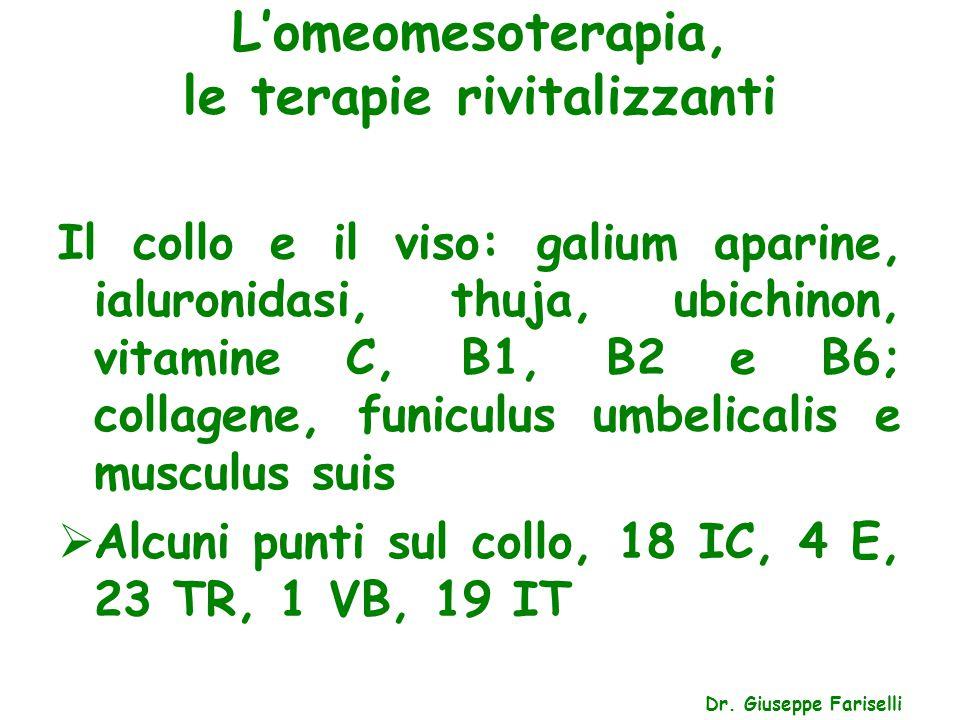 L'omeomesoterapia, le terapie rivitalizzanti Dr. Giuseppe Fariselli Il collo e il viso: galium aparine, ialuronidasi, thuja, ubichinon, vitamine C, B1