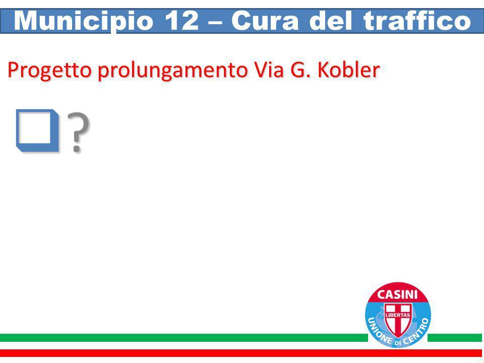 Municipio 12 – Cura del traffico Progetto prolungamento Via G. Kobler ????