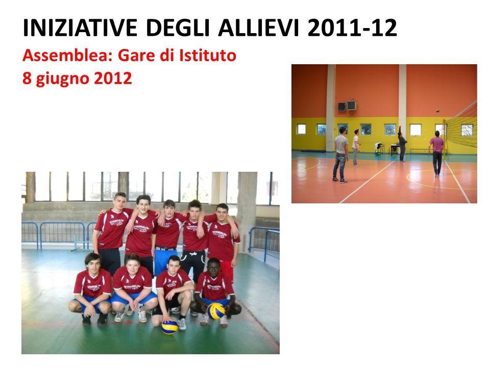 INIZIATIVE DEGLI ALLIEVI 2011-12 Assemblea: Gare di Istituto 8 giugno 2012