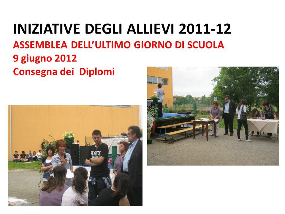 INIZIATIVE DEGLI ALLIEVI 2011-12 ASSEMBLEA DELL'ULTIMO GIORNO DI SCUOLA 9 giugno 2012 Consegna dei Diplomi