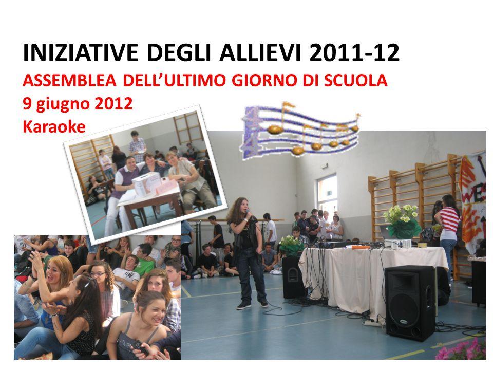 INIZIATIVE DEGLI ALLIEVI 2011-12 ASSEMBLEA DELL'ULTIMO GIORNO DI SCUOLA 9 giugno 2012 Karaoke