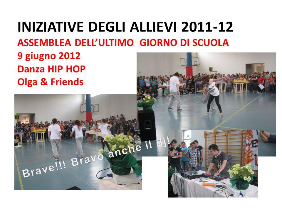INIZIATIVE DEGLI ALLIEVI 2011-12 ASSEMBLEA DELL'ULTIMO GIORNO DI SCUOLA 9 giugno 2012 Danza HIP HOP Olga & Friends