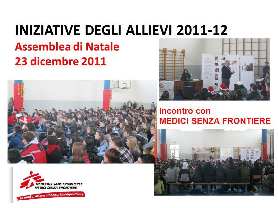 INIZIATIVE DEGLI ALLIEVI 2011-12 Assemblea di Natale 23 dicembre 2011 Incontro con MEDICI SENZA FRONTIERE