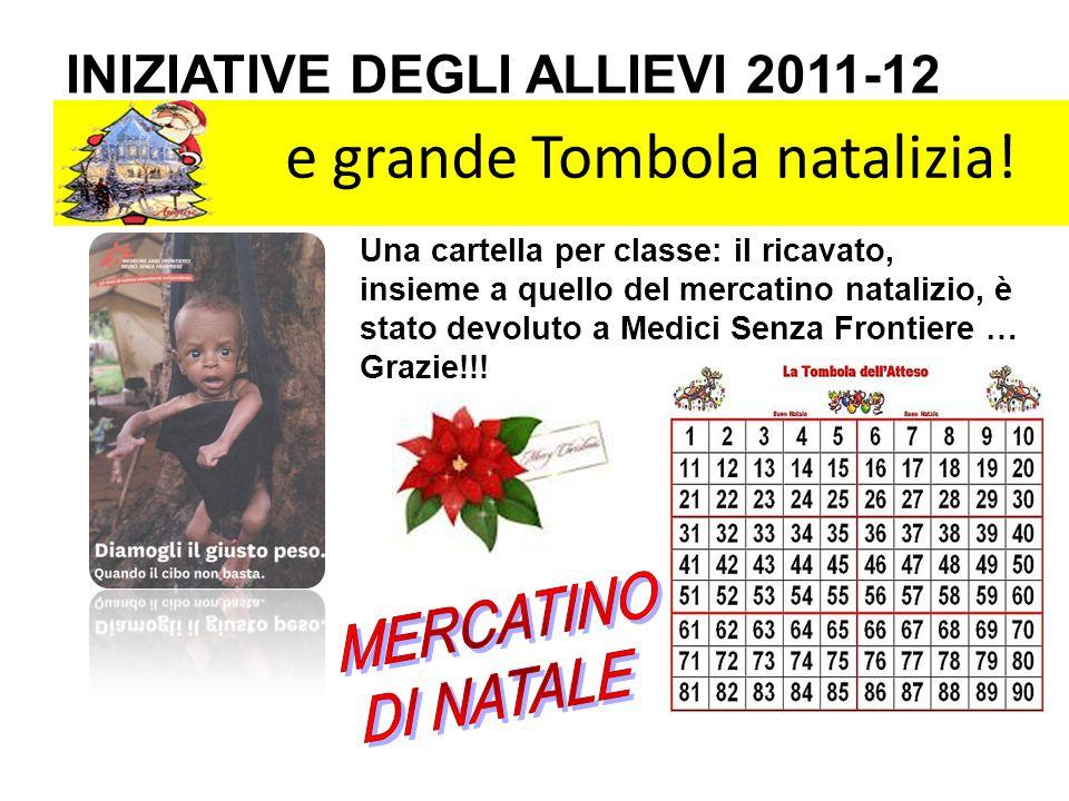 e grande Tombola natalizia! INIZIATIVE DEGLI ALLIEVI 2011-12 Una cartella per classe: il ricavato, insieme a quello del mercatino natalizio, è stato d