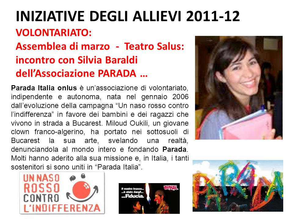 INIZIATIVE DEGLI ALLIEVI 2011-12 VOLONTARIATO: Assemblea di marzo - Teatro Salus: incontro con Silvia Baraldi dell'Associazione PARADA … Parada Italia