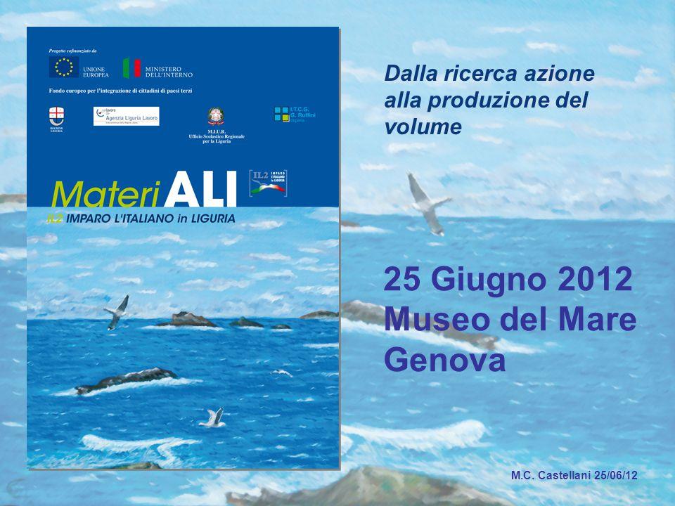 Dalla ricerca azione alla produzione del volume 25 Giugno 2012 Museo del Mare Genova M.C.