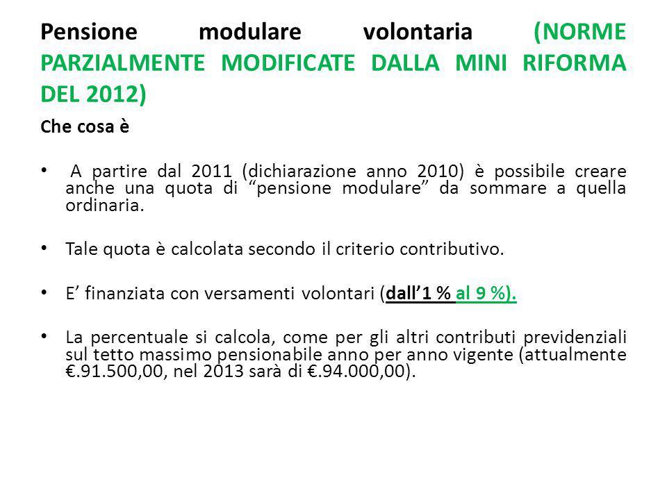 Pensione modulare volontaria (NORME PARZIALMENTE MODIFICATE DALLA MINI RIFORMA DEL 2012) Che cosa è A partire dal 2011 (dichiarazione anno 2010) è possibile creare anche una quota di pensione modulare da sommare a quella ordinaria.