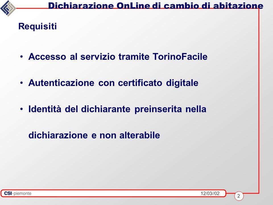 12/03//02 2 Dichiarazione OnLine di cambio di abitazione Accesso al servizio tramite TorinoFacile Autenticazione con certificato digitale Identità del dichiarante preinserita nella dichiarazione e non alterabile Requisiti