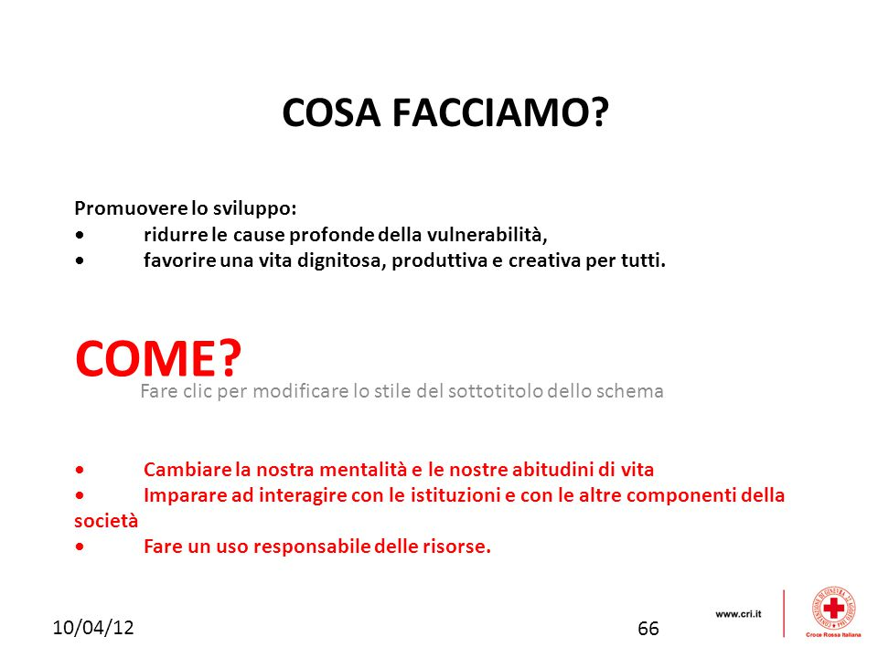 Fare clic per modificare lo stile del sottotitolo dello schema 10/04/12 COSA FACCIAMO? Promuovere lo sviluppo: ridurre le cause profonde della vulnera