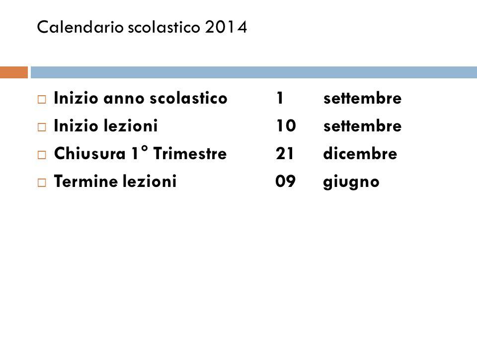 Calendario scolastico 2014  Inizio anno scolastico1 settembre  Inizio lezioni10 settembre  Chiusura 1° Trimestre21 dicembre  Termine lezioni09giugno