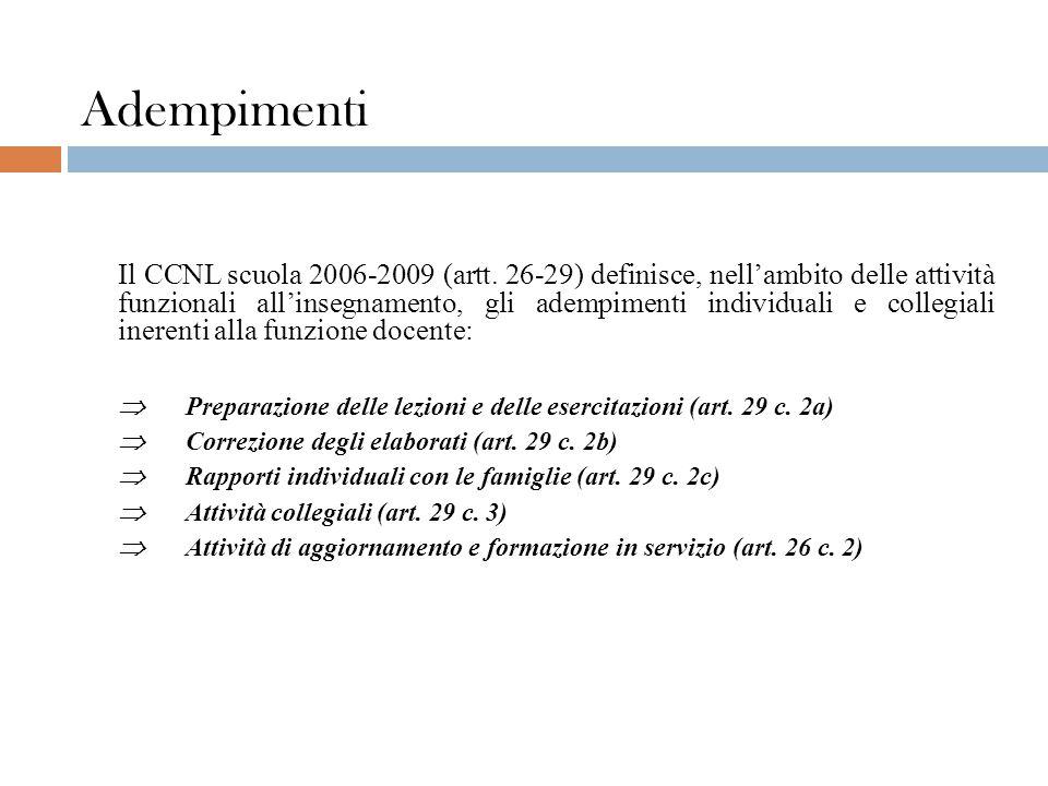 Adempimenti Il CCNL scuola 2006-2009 (artt. 26-29) definisce, nell'ambito delle attività funzionali all'insegnamento, gli adempimenti individuali e co