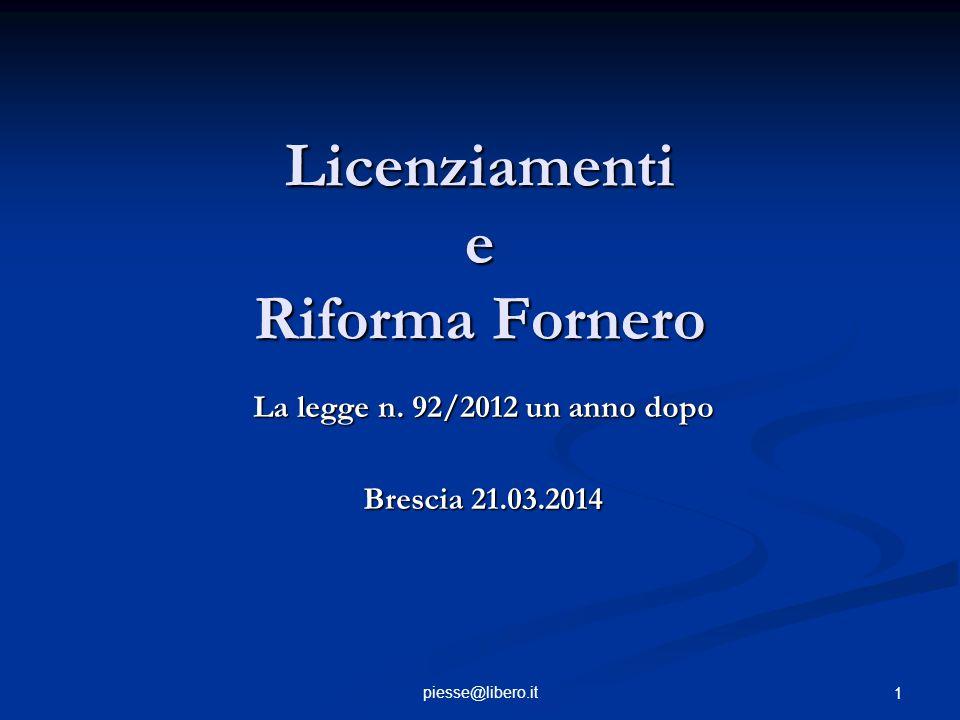 Licenziamenti e Riforma Fornero La legge n. 92/2012 un anno dopo Brescia 21.03.2014 piesse@libero.it 1