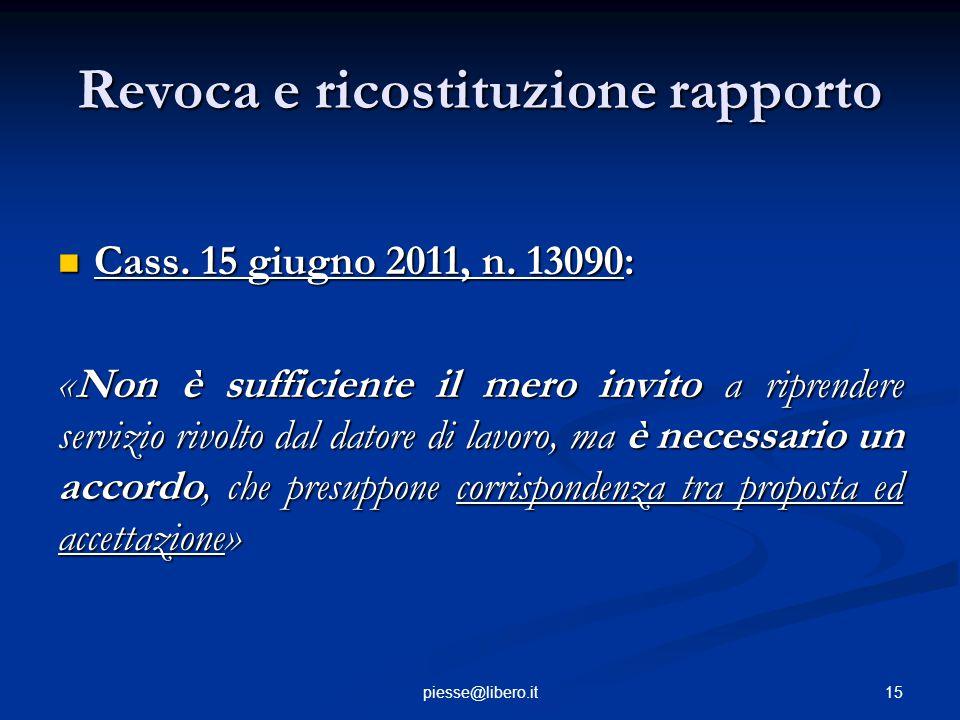 Revoca e ricostituzione rapporto Cass. 15 giugno 2011, n. 13090: Cass. 15 giugno 2011, n. 13090: «Non è sufficiente il mero invito a riprendere serviz