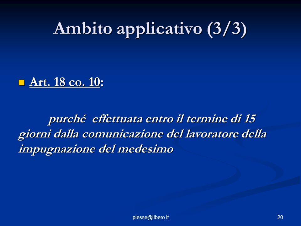 Ambito applicativo (3/3) Art. 18 co. 10: Art. 18 co. 10: purché effettuata entro il termine di 15 giorni dalla comunicazione del lavoratore della impu