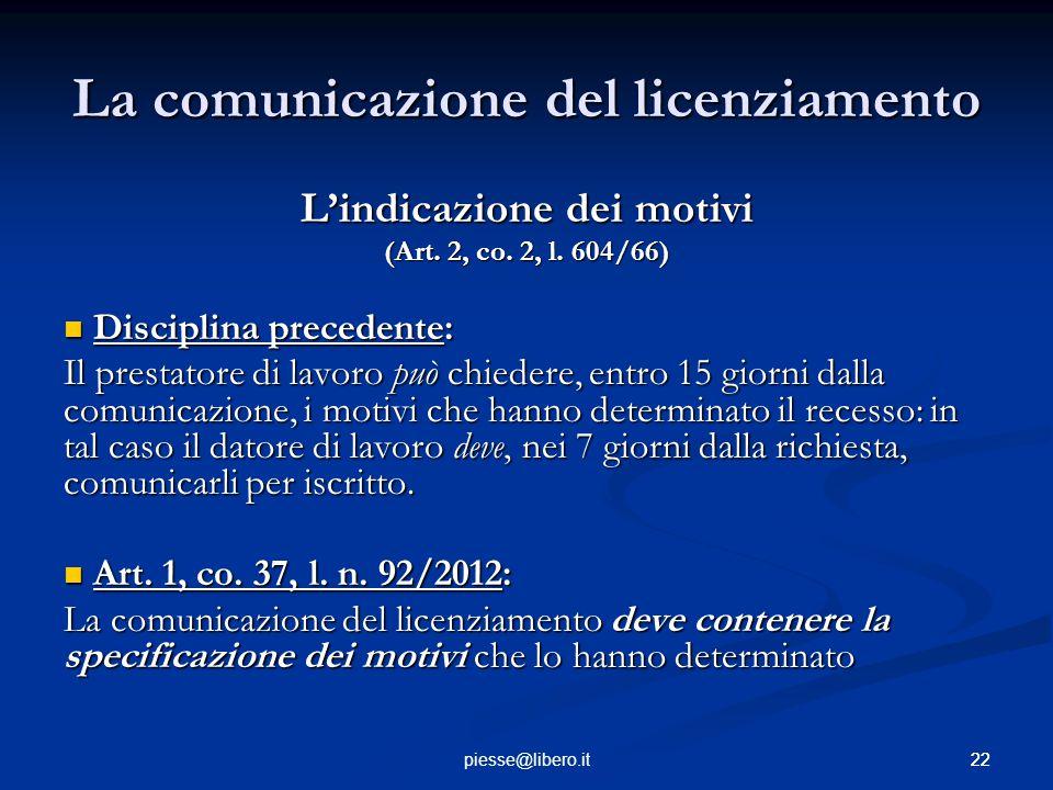 22piesse@libero.it La comunicazione del licenziamento L'indicazione dei motivi (Art. 2, co. 2, l. 604/66) Disciplina precedente: Disciplina precedente