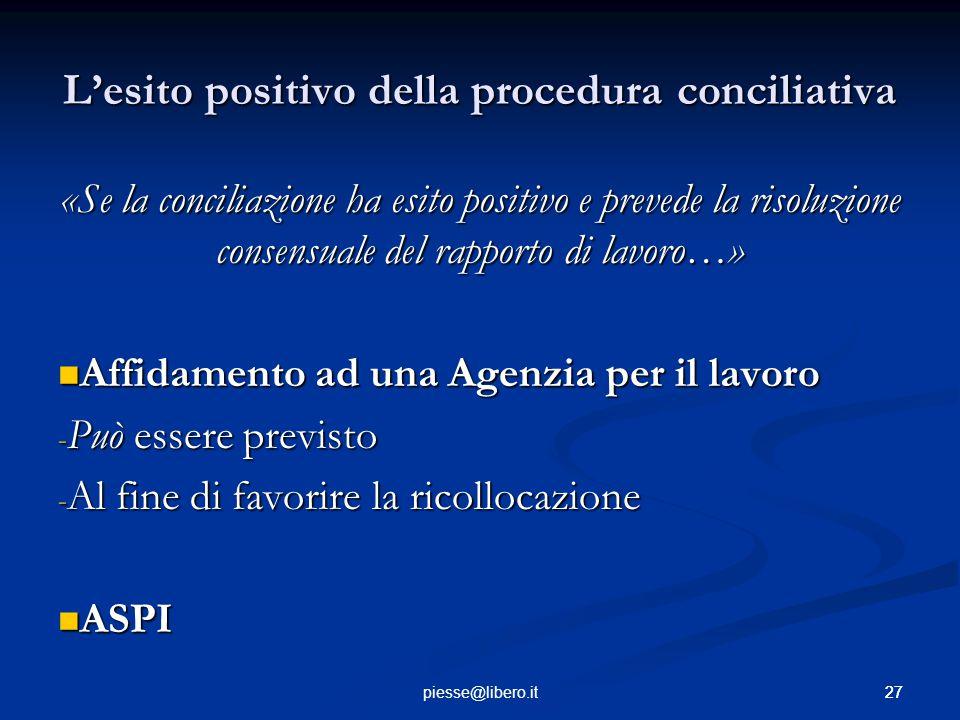 27piesse@libero.it L'esito positivo della procedura conciliativa «Se la conciliazione ha esito positivo e prevede la risoluzione consensuale del rappo