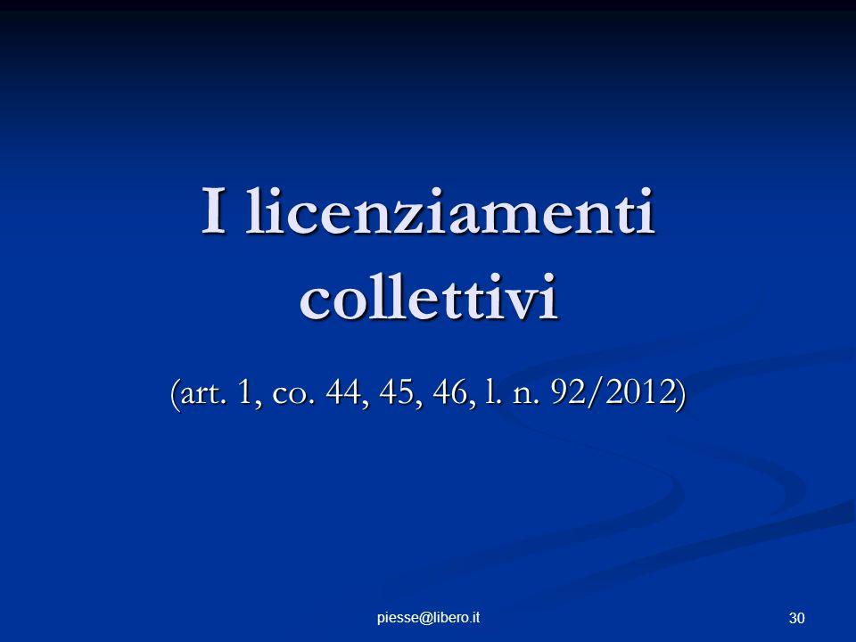 I licenziamenti collettivi (art. 1, co. 44, 45, 46, l. n. 92/2012) piesse@libero.it 30