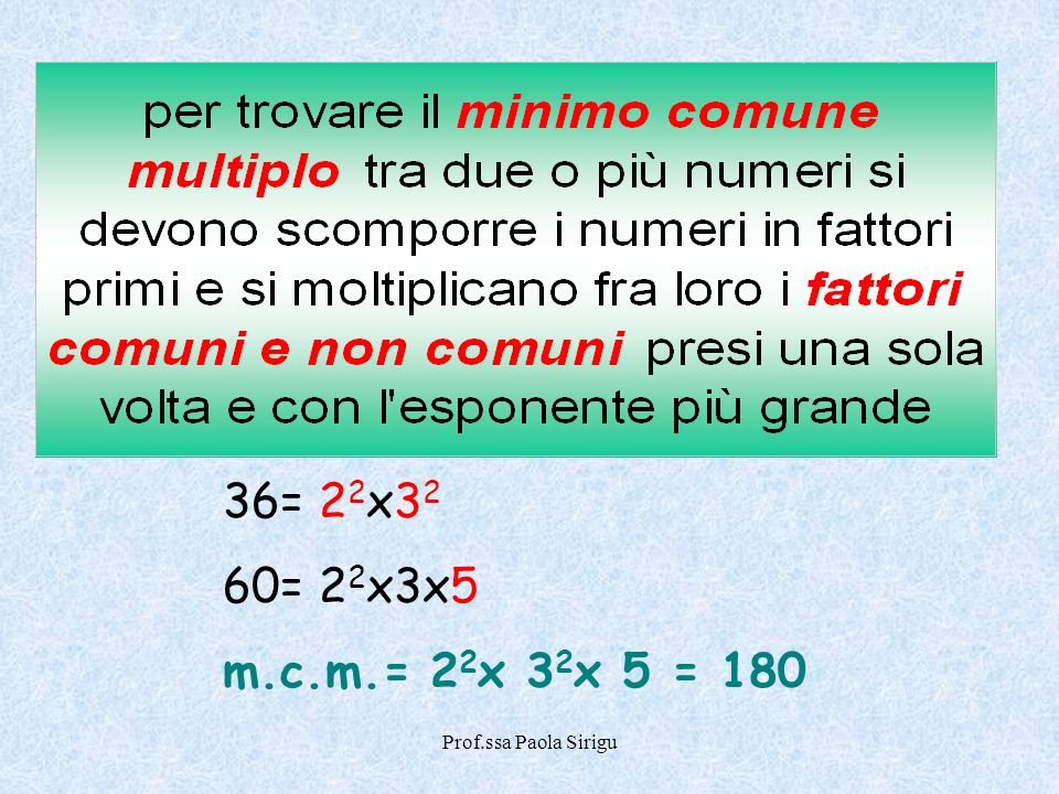 36= 2 2 x3 2 60= 2 2 x3x5 m.c.m.= 2 2 x 3 2 x 5 = 180