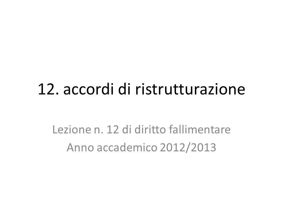 12. accordi di ristrutturazione Lezione n. 12 di diritto fallimentare Anno accademico 2012/2013