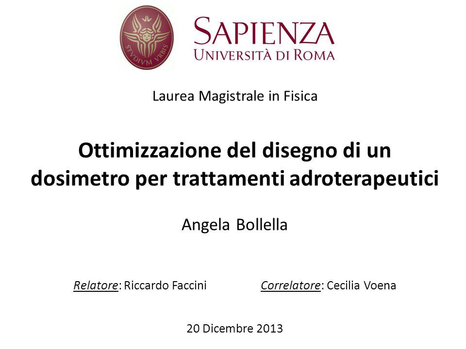 Laurea Magistrale in Fisica Ottimizzazione del disegno di un dosimetro per trattamenti adroterapeutici Angela Bollella Relatore: Riccardo Faccini Corr