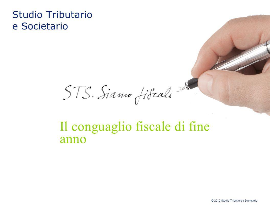 © 2012 Studio Tributario e Societario Studio Tributario e Societario Il conguaglio fiscale di fine anno