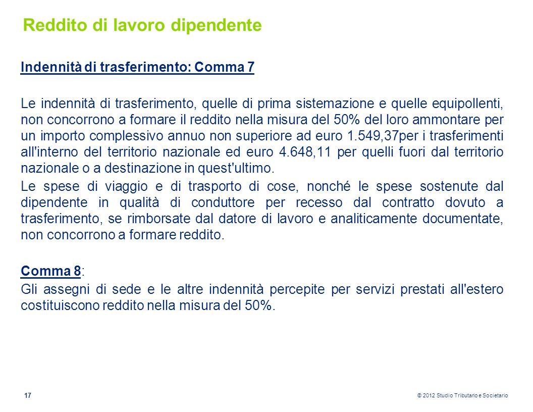 © 2012 Studio Tributario e Societario Reddito di lavoro dipendente Indennità di trasferimento: Comma 7 Le indennità di trasferimento, quelle di prima