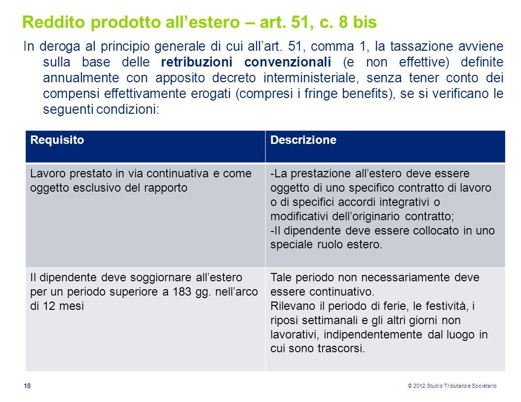© 2012 Studio Tributario e Societario Reddito prodotto all'estero – art. 51, c. 8 bis In deroga al principio generale di cui all'art. 51, comma 1, la