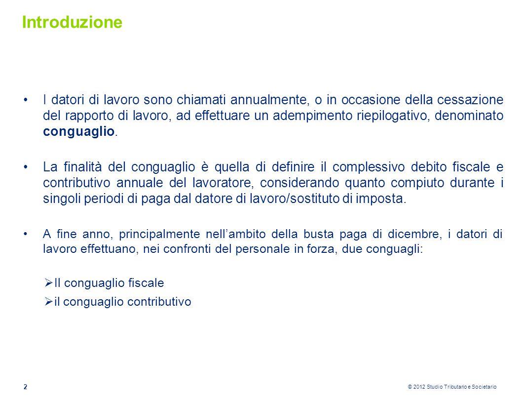 © 2012 Studio Tributario e Societario Introduzione I datori di lavoro sono chiamati annualmente, o in occasione della cessazione del rapporto di lavor