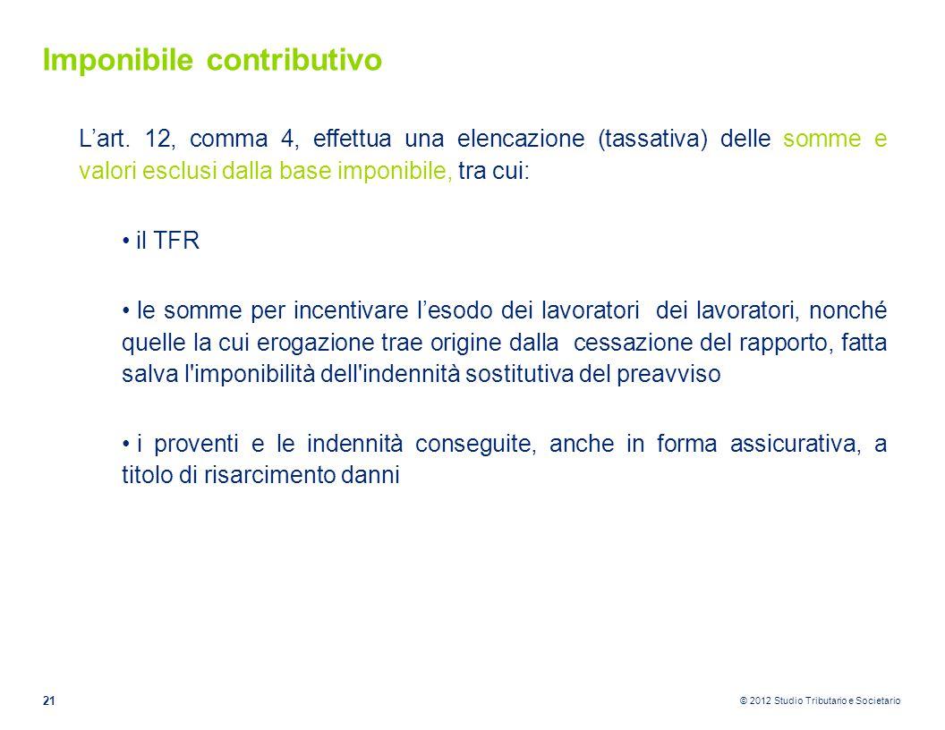 © 2012 Studio Tributario e Societario Imponibile contributivo L'art. 12, comma 4, effettua una elencazione (tassativa) delle somme e valori esclusi da