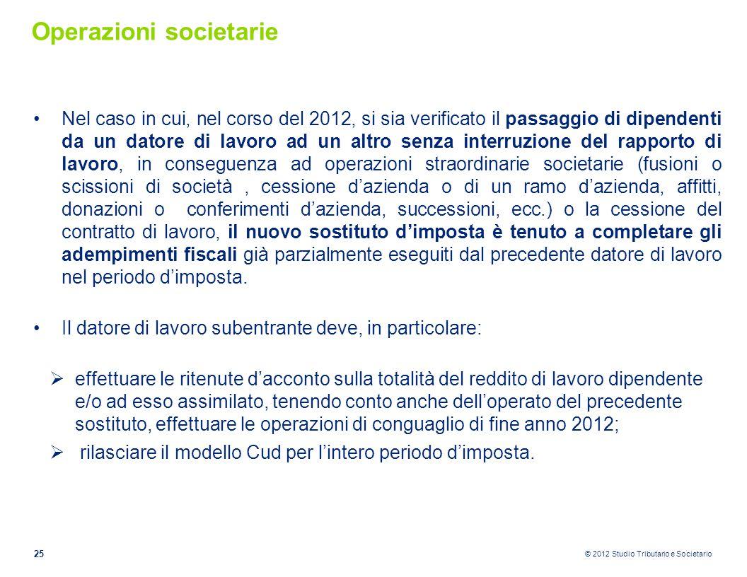 © 2012 Studio Tributario e Societario Operazioni societarie Nel caso in cui, nel corso del 2012, si sia verificato il passaggio di dipendenti da un da