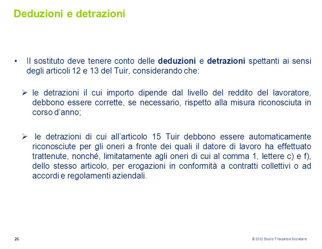 © 2012 Studio Tributario e Societario Deduzioni e detrazioni Il sostituto deve tenere conto delle deduzioni e detrazioni spettanti ai sensi degli arti