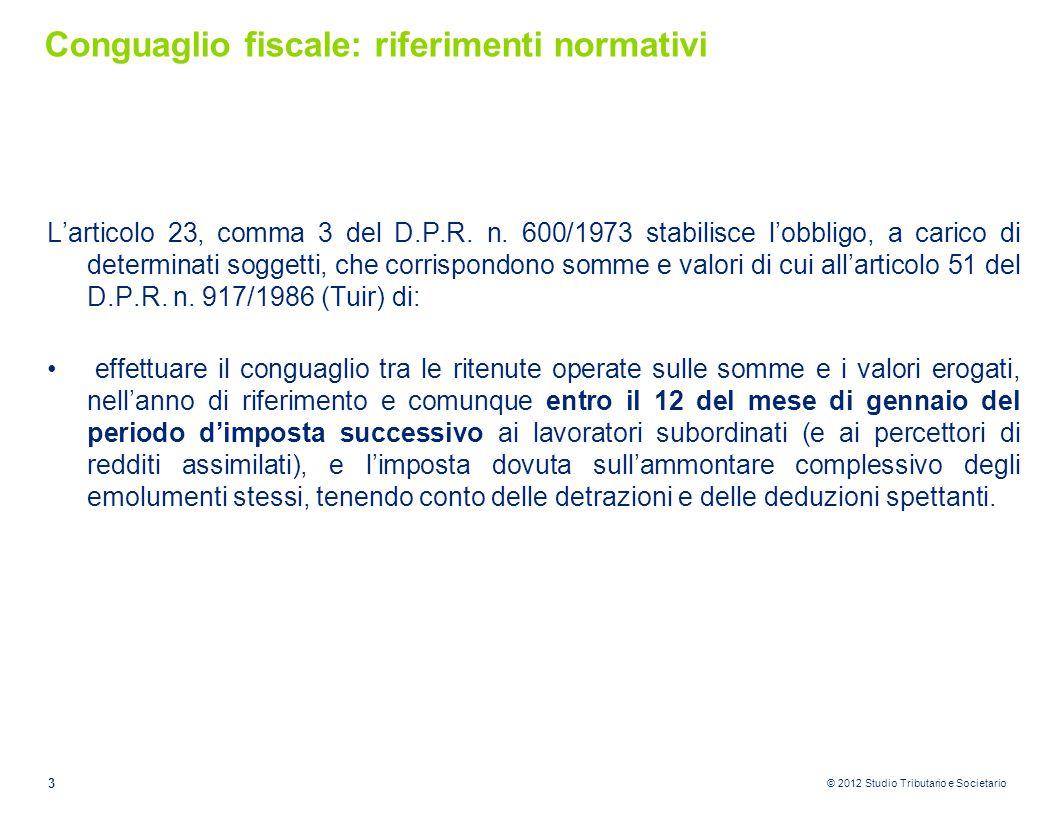 © 2012 Studio Tributario e Societario Conguaglio fiscale: riferimenti normativi L'articolo 23, comma 3 del D.P.R. n. 600/1973 stabilisce l'obbligo, a