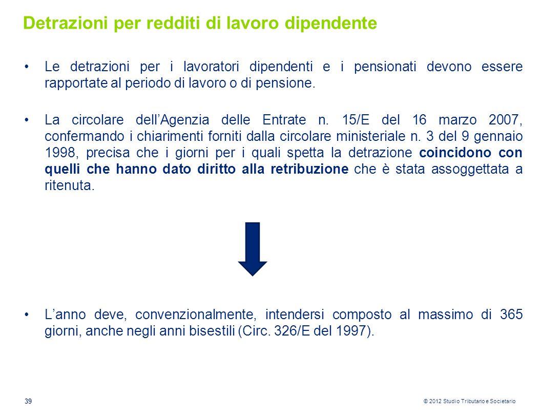 © 2012 Studio Tributario e Societario Detrazioni per redditi di lavoro dipendente Le detrazioni per i lavoratori dipendenti e i pensionati devono esse