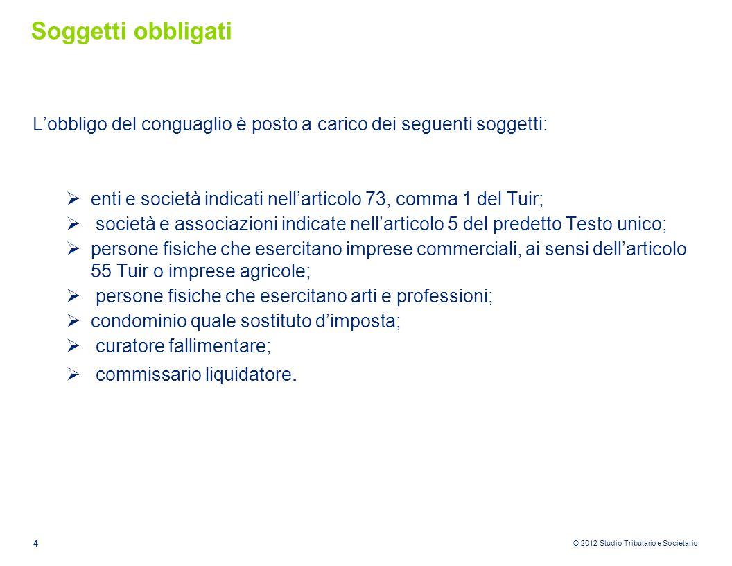 © 2012 Studio Tributario e Societario Termini del conguaglio Il conguaglio 2012 deve essere operato entro:  il 28 febbraio 2013  la data di cessazione del rapporto di lavoro, se questo avviene nel corso del 2012.