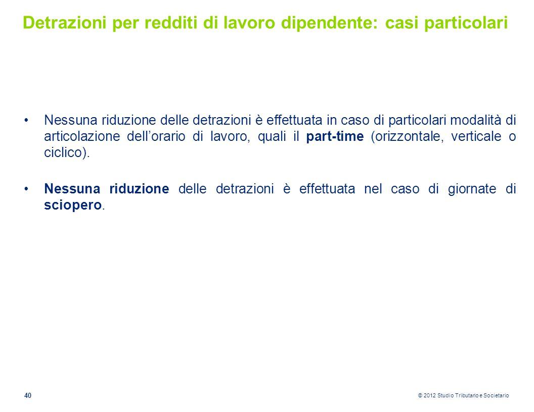 © 2012 Studio Tributario e Societario Detrazioni per redditi di lavoro dipendente: casi particolari Nessuna riduzione delle detrazioni è effettuata in